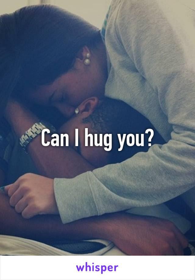 Can I Hug You