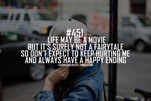 Life Maybe A Movie But Its Surely Not A Fairytale So Dont Expect