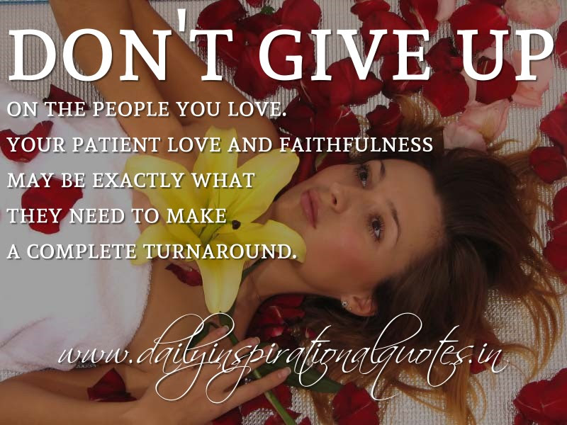 Dont Give Up On The People You Love Your Patient Love And