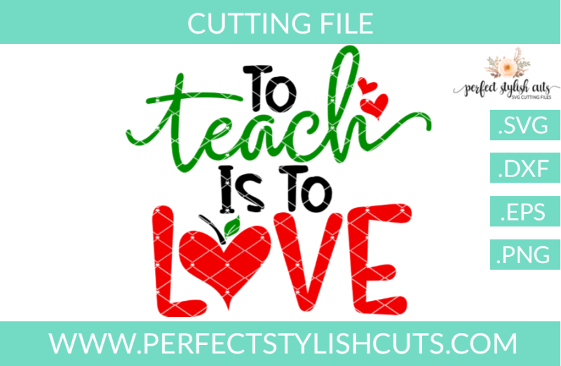 Download Free To Teach Is To Love - SVG, EPS, DXF, PNG Files For ...