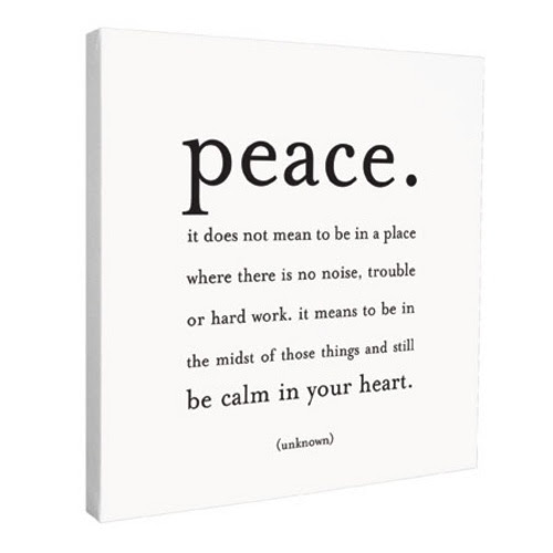 So many people need this Peace quote on their wall...