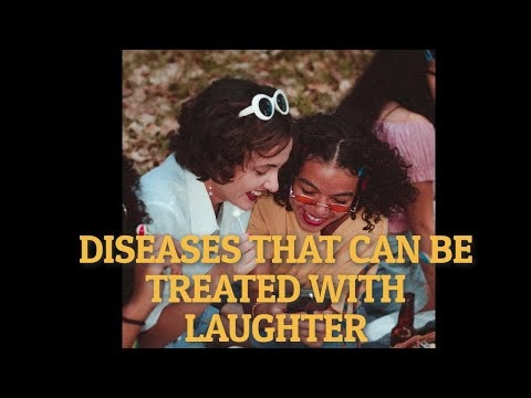 DISEASES THAT CAN BE TREATED WITH LAUGHTER