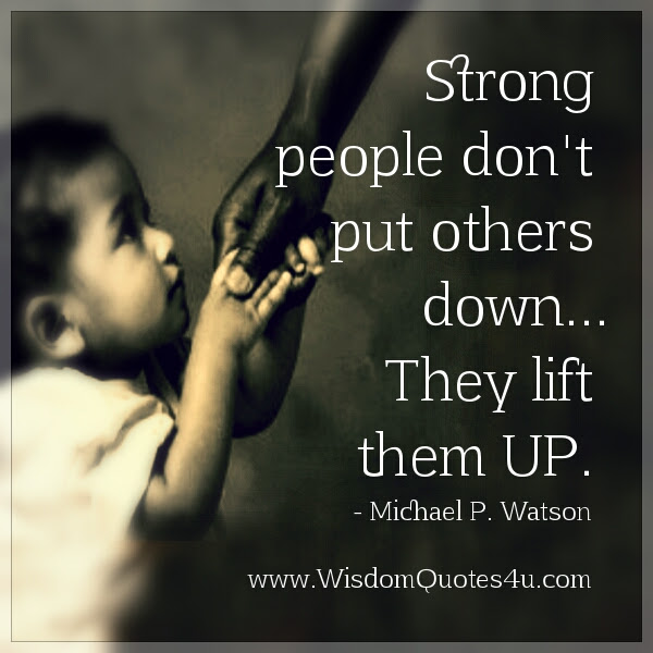 Strong People Dont Put Others Down Wisdom Quotes