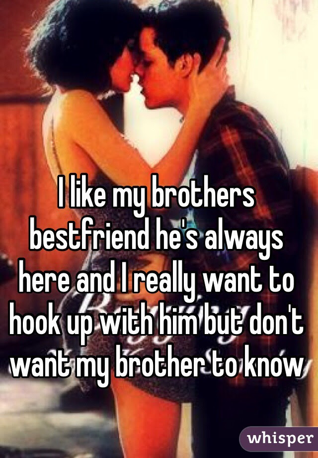I Like My Brothers Bestfriend Hes Always Here And I Really Want To