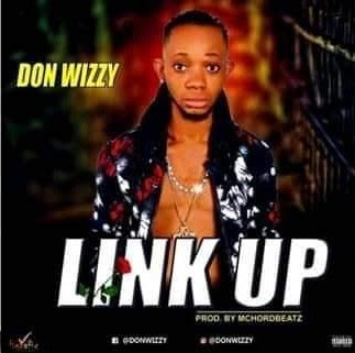 Download Music Mp3:- Don Wizzy Ft Kelly J – Link Up