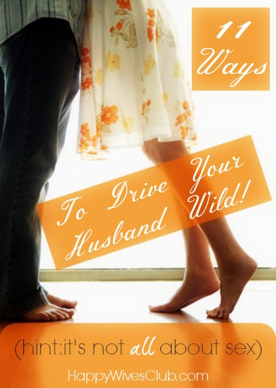 11 Ways To Drive Your Husband Wild Happy Wives Club