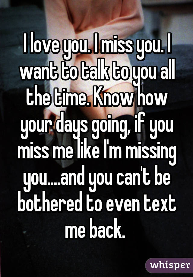 Truth Is I Miss You All The Time Every Second Every Minute Every