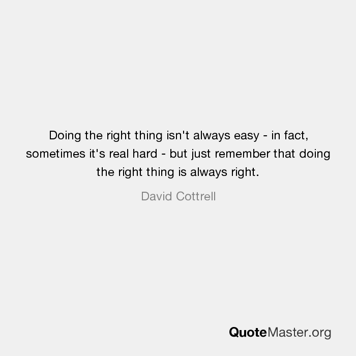 Doing The Right Thing Isnt Always Easy In Fact Sometimes Its