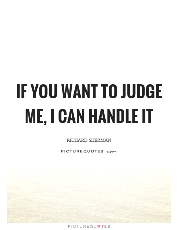 If You Want To Judge Me I Can Handle It Picture Quotes