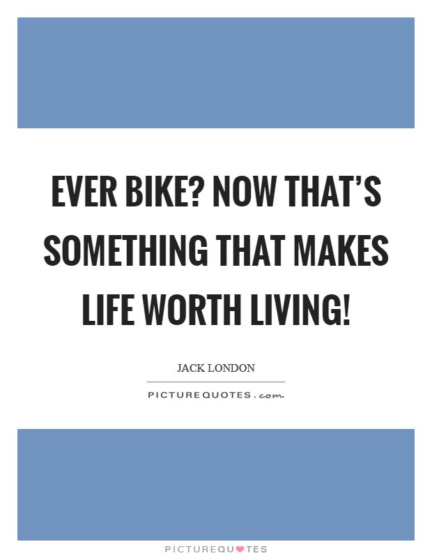 Life Is Worth Living Quotes Sayings Life Is Worth Living Picture