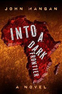 Into a Dark Frontier by John Mangan