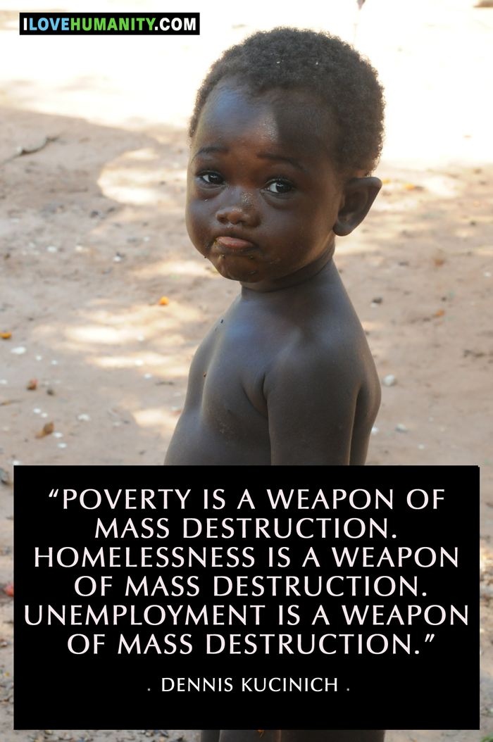 Poverty Is A Weapon Of Mass Destruction Homelessness Is A Weapon Of
