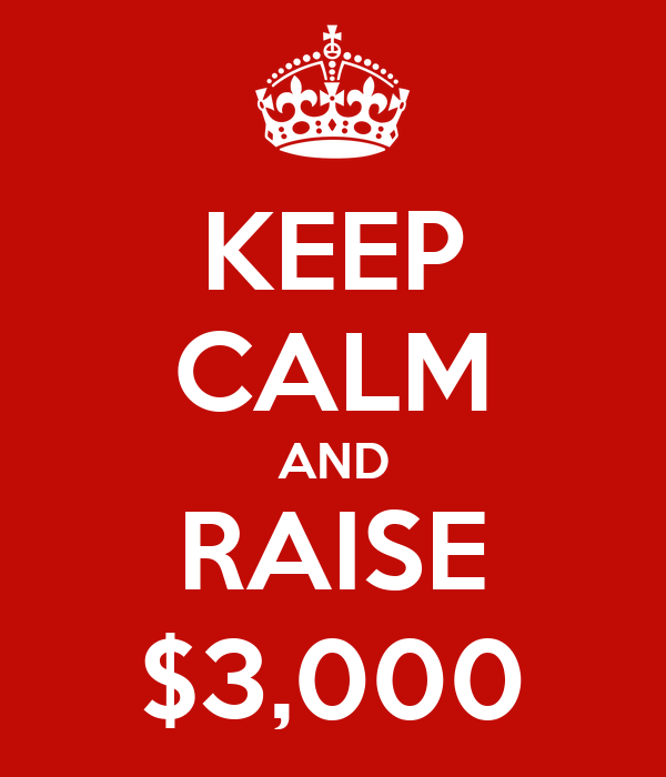 KEEP CALM AND RAISE $3,000