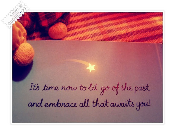 Its Time Now To Let Go Of The Past Inspirational Quote Quotezco