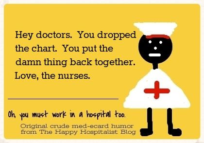 Hey doctors.  You dropped the chart.  You put the damn thing back together.  Love, the nurses ecard humor photo.