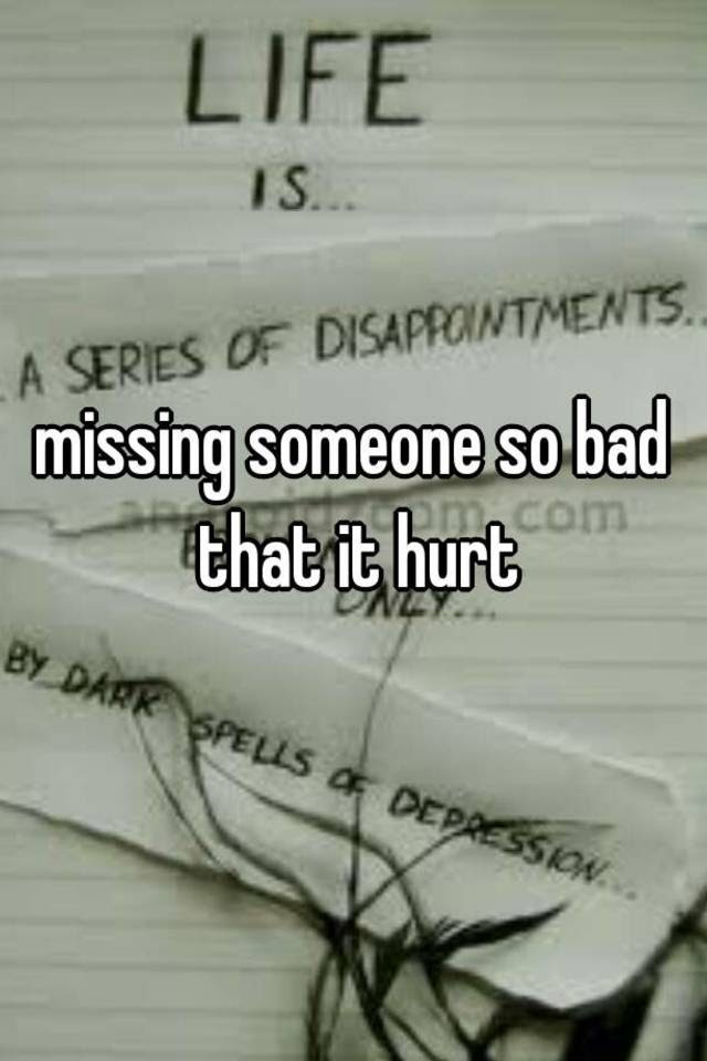 Missing Someone So Bad That It Hurt