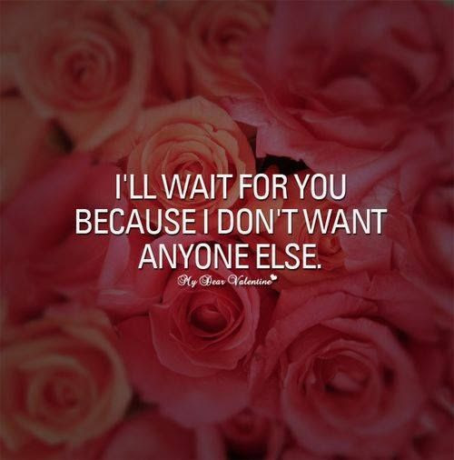 I Will Wait For You Because I Dont Want Anyone Else Pictures Photos