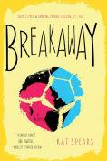 Title: Breakaway: A Novel, Author: Kat Spears