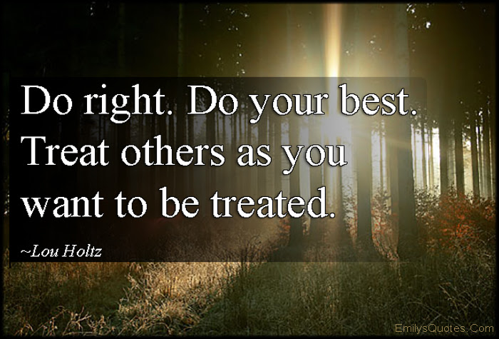 Do Right Do Your Best Treat Others As You Want To Be Treated