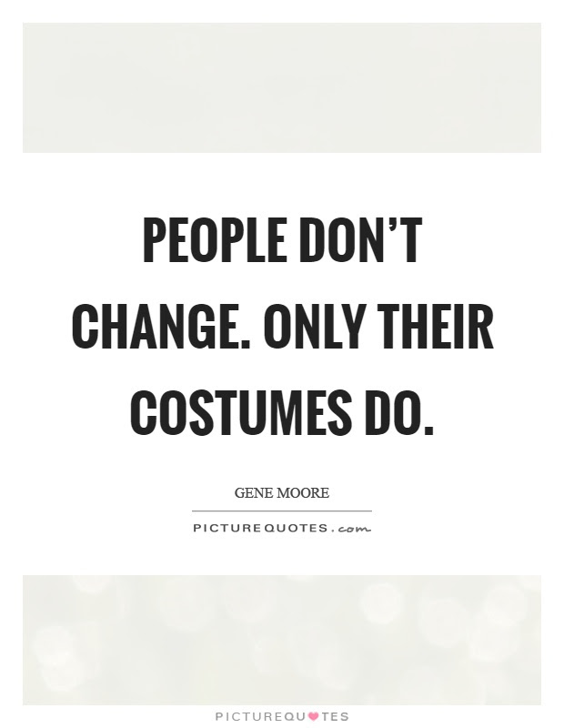 People Dont Change Only Their Costumes Do Picture Quotes