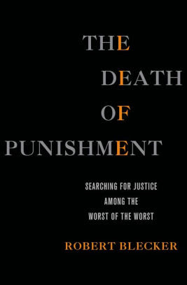 The Death Of Punishment Searching For Justice Among The Worst Of The Worst