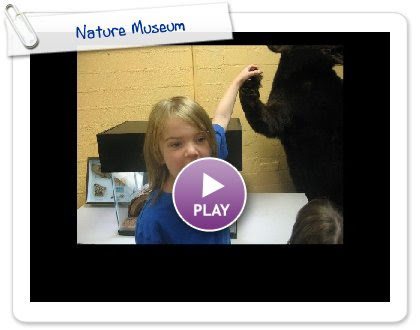Click to play this Smilebox slideshow: Nature Museum