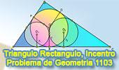 Problema de Geometría 1103 (English ESL): Triangulo Rectángulo, Incentro, Circunferencia Inscrita, Radio, Relaciones Métricas, Media Geométrica.