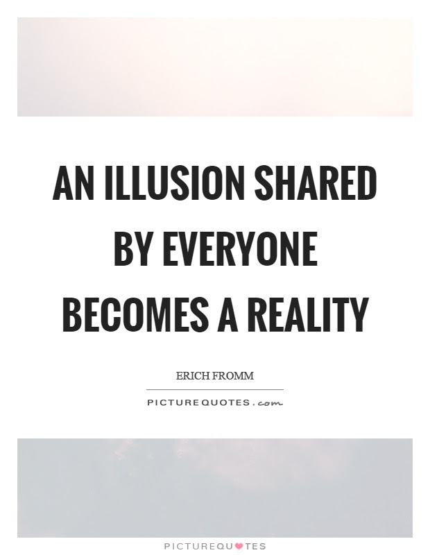 Illusion Quotes Illusion Sayings Illusion Picture Quotes
