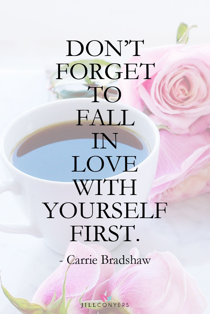 21 Beautiful Quotes That Inspire Self-Love - Jill Conyers