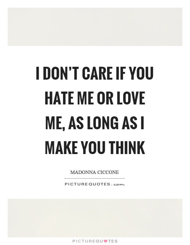 Love Me Or Hate Me Quotes Sayings Love Me Or Hate Me Picture Quotes