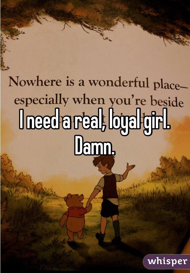I Need A Real Loyal Girl Damn