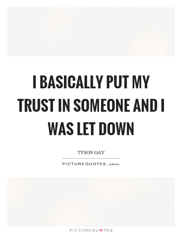 I Basically Put My Trust In Someone And I Was Let Down Picture Quotes