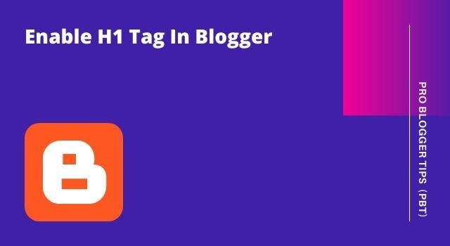 2 Step Guide To Add H1 Tag In Blogger 2020