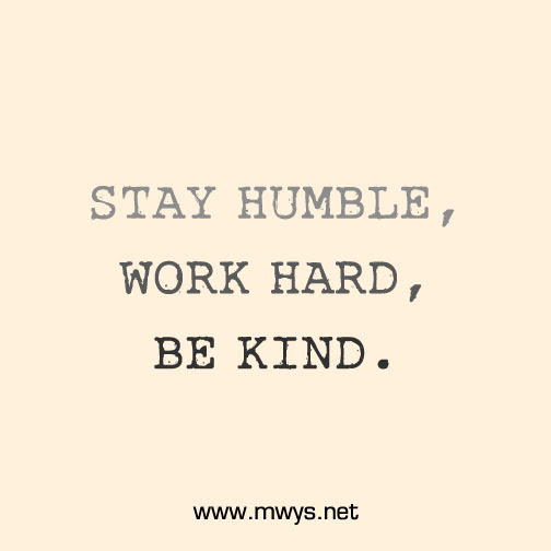 Stay Humble Work Hard Be Kind ø Eminently Quotable Quotes