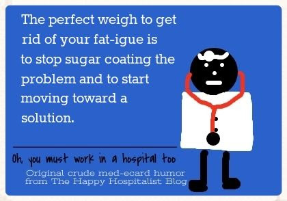 The perfect weight to get rid of your fat-igue is to stop sugar coating the problem and to start moving toward a solution obesity ecard photo.