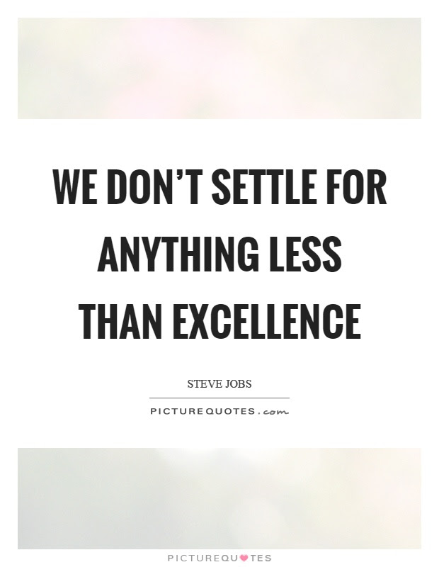 We Dont Settle For Anything Less Than Excellence Picture Quotes