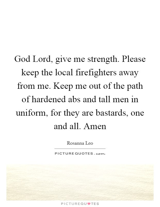 Give Me Strength Quotes Sayings Give Me Strength Picture Quotes