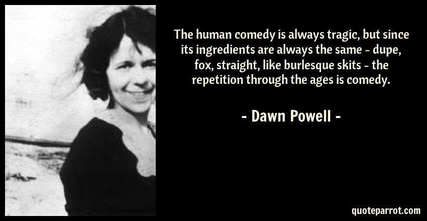 The Human Comedy Is Always Tragic But Since Its Ingred By Dawn