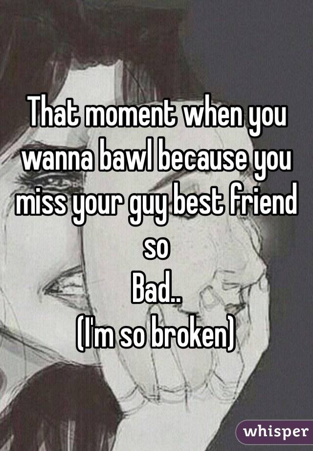 That Moment When You Wanna Bawl Because You Miss Your Guy Best