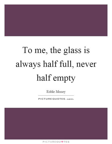 Glass Half Full Half Empty Quotes
