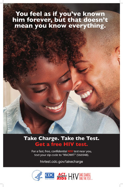 """Poster Graphic: You feel as if you've known him forever, but that doesn't mean you know everything. Take charge. Take the test. Get a free HIV test. For a fast, free, confidential HIV test near you, text your zip code to """"KNOWIT"""" (566948). Go to hivtest.cdc.gov/takecharge."""