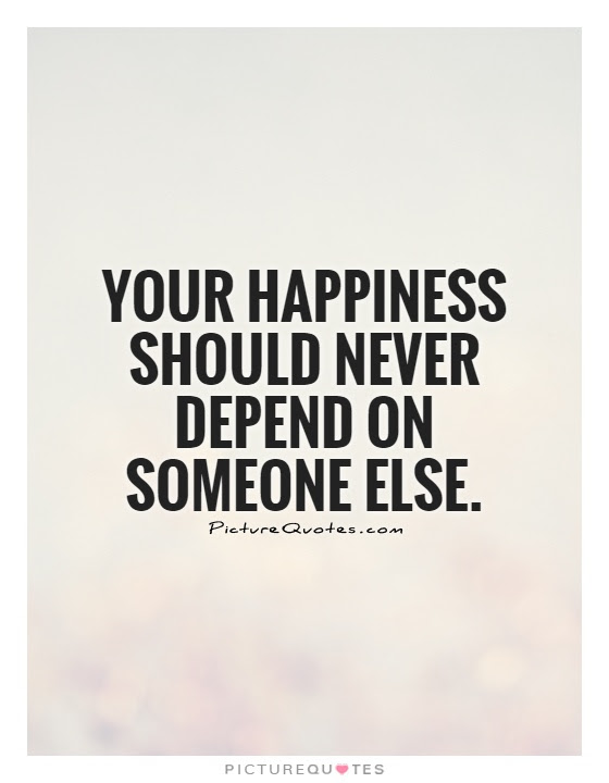 Quotes About Happiness Depending On Others 16 Quotes