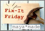 Fix It Fridays over at maya*made