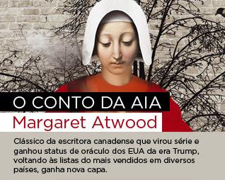 O conto da aia | Margaret Atwood - Clássico da escritora canadense que virou série e ganhou status de oráculo dos EUA da era Trump, voltando às listas do mais vendidos em diversos países, ganha nova capa.