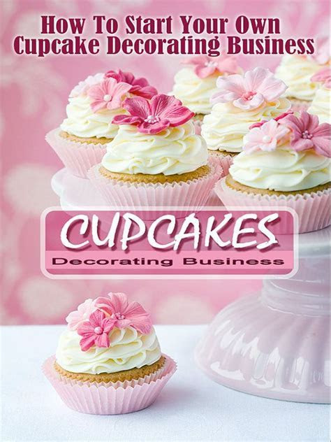Work From Home Start Your Own CUPCAKE DECORATING BUSINESS
