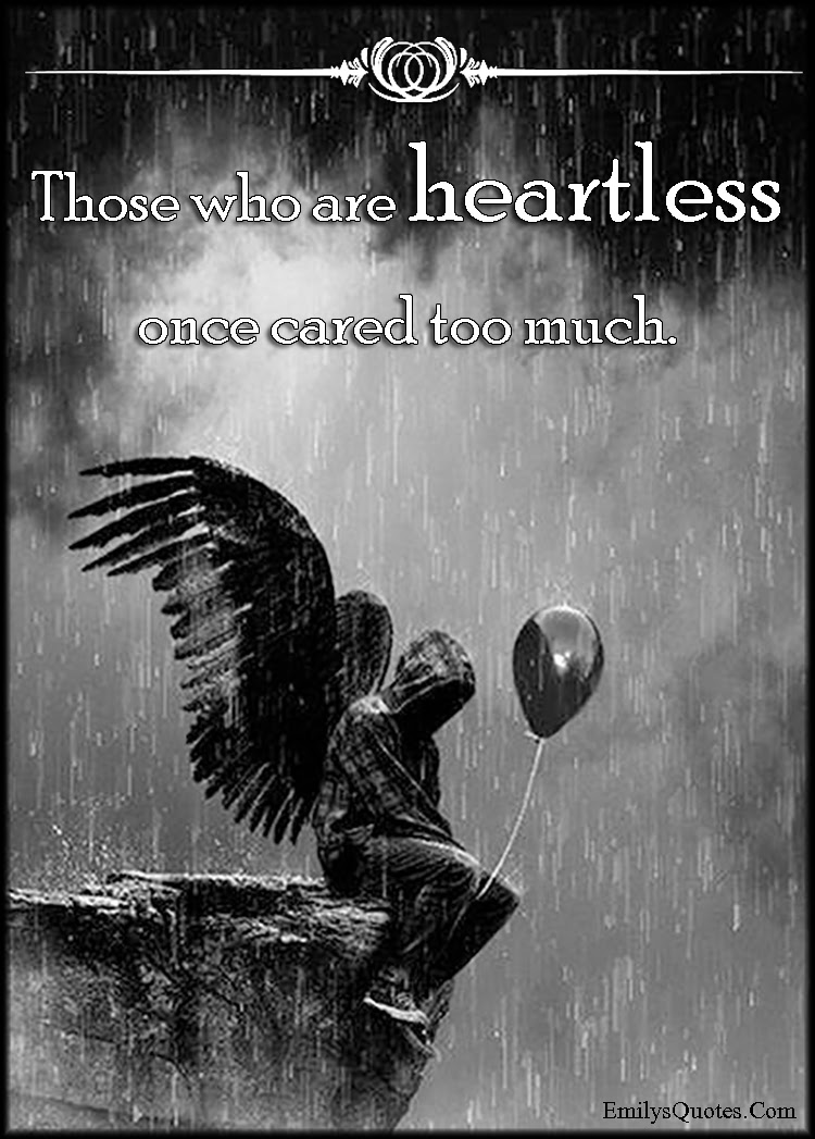 Those Who Are Heartless Once Cared Too Much Popular Inspirational