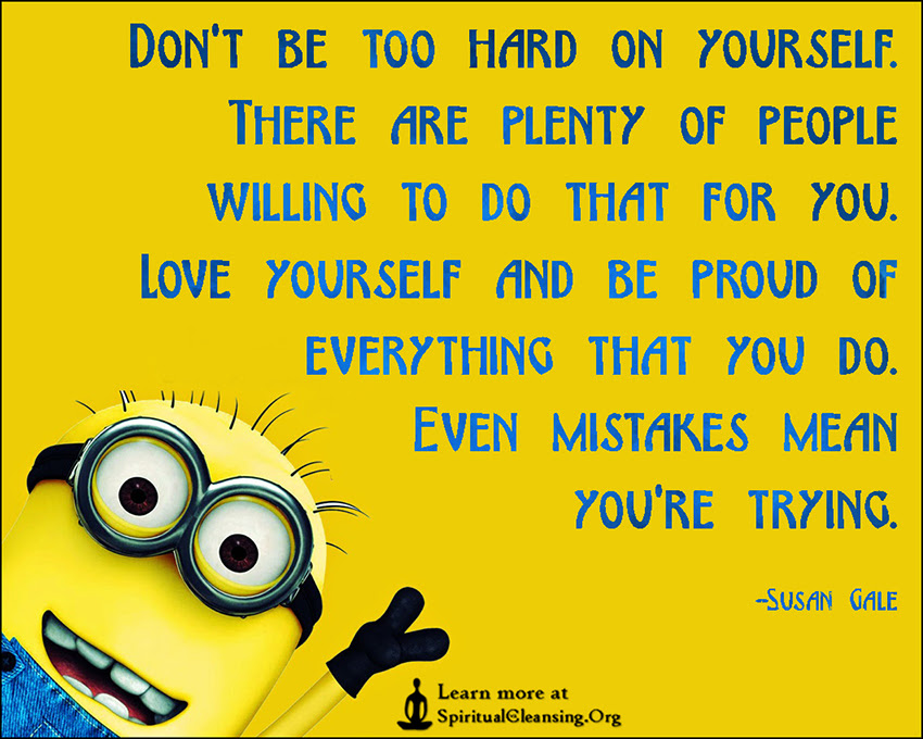 Dont Be Too Hard On Yourself There Are Plenty Of People Willing To