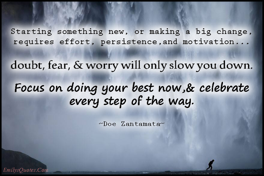Starting Something New Or Making A Big Change Requires Effort