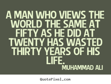 A Man Who Views The World The Same At Fifty As He Did At Muhammad