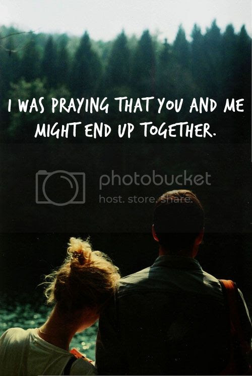 LE LOVE BLOG LOVE PHOTO PIC IMAGE ROMANTIC QUOTE I WAS PRAYING THAT YOU AND ME MIGHT END UP TOGETHER photo LELOVEBLOGLOVEPHOTOPICIMAGEROMANTICQUOTEIWASPRAYINGTHATYOUANDMEMIGHTENDUPTOGETHER_zpsa792fc1f.jpg